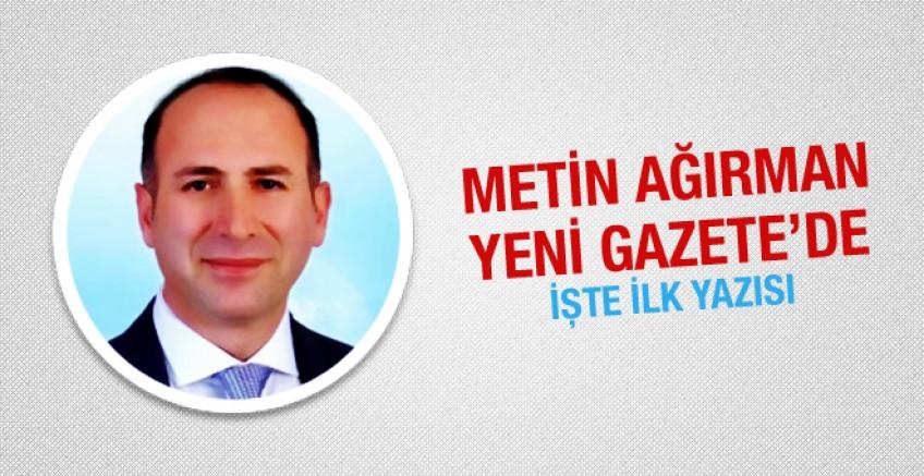 Metin Ağırman Yeni Gazete'de!